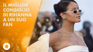 Il consiglio di Rihanna che ti farà commuovere...