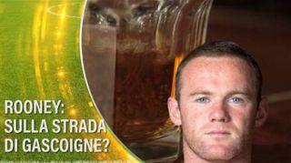 Wayne Rooney sulla strada di Paul Gascoigne?