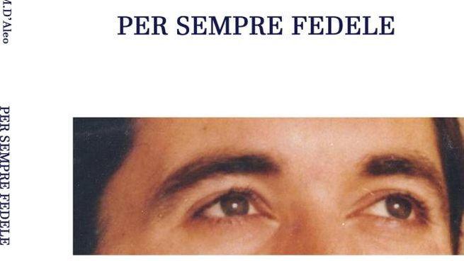 l libro «Per sempre fedele» dedicato a Mario D'Aleo