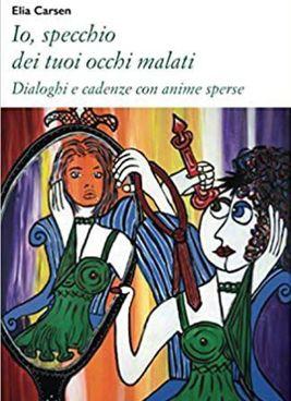 """La copertina del libro di Elia Carsen """"Io, specchio dei tuoi occhi malati"""" (Ledizioni)"""