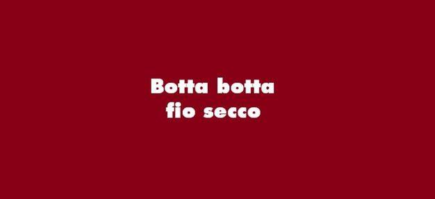 """""""Botta botta fi'o secco"""""""