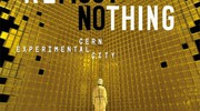 Venerdì 15/6 alle 21,45 (Arlecchino) «Almost Nothing-Cern Experimental City» di Anna De Ma