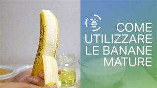 Banane troppo mature? Non le buttare!