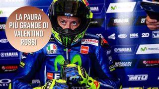 La paura più grande di Valentino Rossi