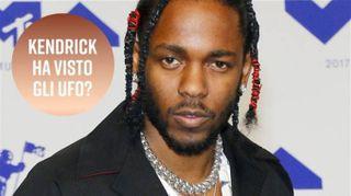 Kendrick Lamar: 'Ho incontrato gli alieni'