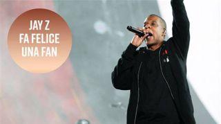 Jay Z esaudisce il sogno di una fan