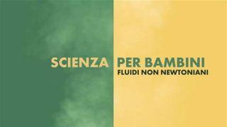 Scienza per bambini: fluidi non newtoniani